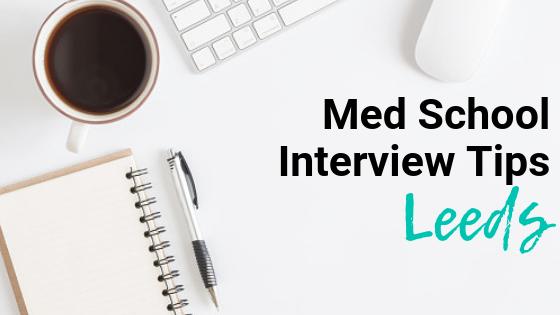 Leeds - Med School Interview Tips